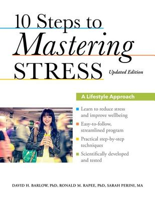 10 Steps to Mastering Stress By Barlow, David H./ Rapee, Ronald M./ Perini, Sarah