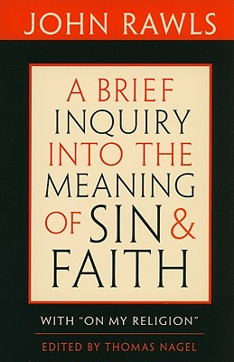 A Brief Inquiry into the Meaning of Sin and Faith By Rawls, John/ Nagel, Thomas (EDT)/ Cohen, Joshua (CON)/ Nagel, Thomas (CON)/ Adams, Robert Merrihew (CON)