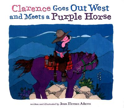 Clarence Goes Out West and Meets a Purple Horse By Adams, Jean Ekman